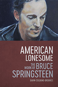 American Lonesome: The Work of Bruce Springsteen by Gavin Cologne-Brookes